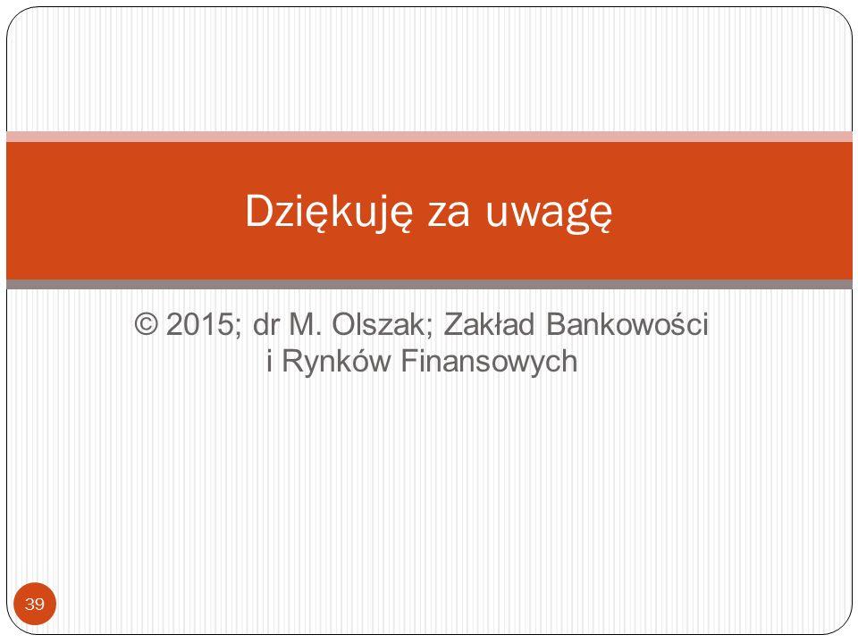 © 2015; dr M. Olszak; Zakład Bankowości i Rynków Finansowych