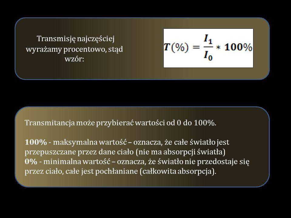 Transmisję najczęściej wyrażamy procentowo, stąd wzór: