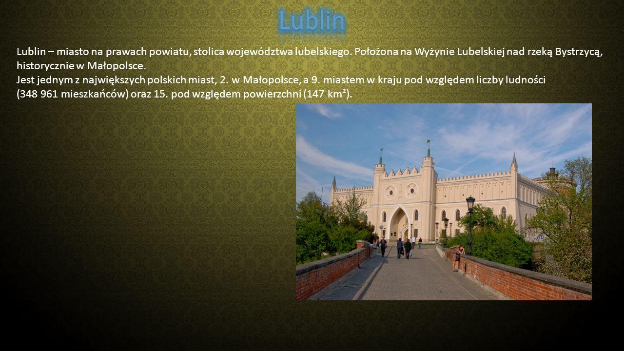 Lublin Lublin – miasto na prawach powiatu, stolica województwa lubelskiego. Położona na Wyżynie Lubelskiej nad rzeką Bystrzycą,
