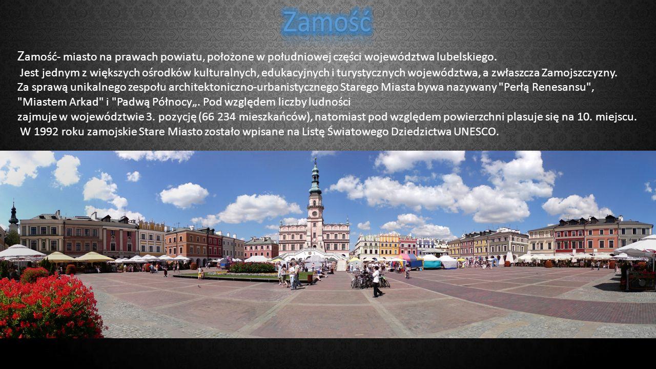 Zamość Zamość- miasto na prawach powiatu, położone w południowej części województwa lubelskiego.