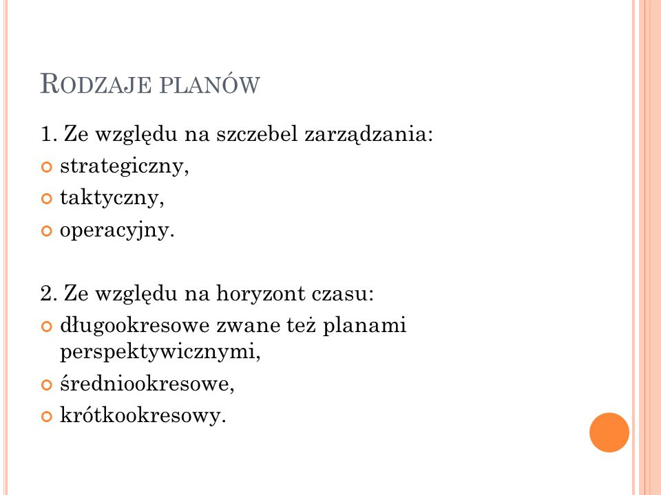 Rodzaje planów 1. Ze względu na szczebel zarządzania: strategiczny,