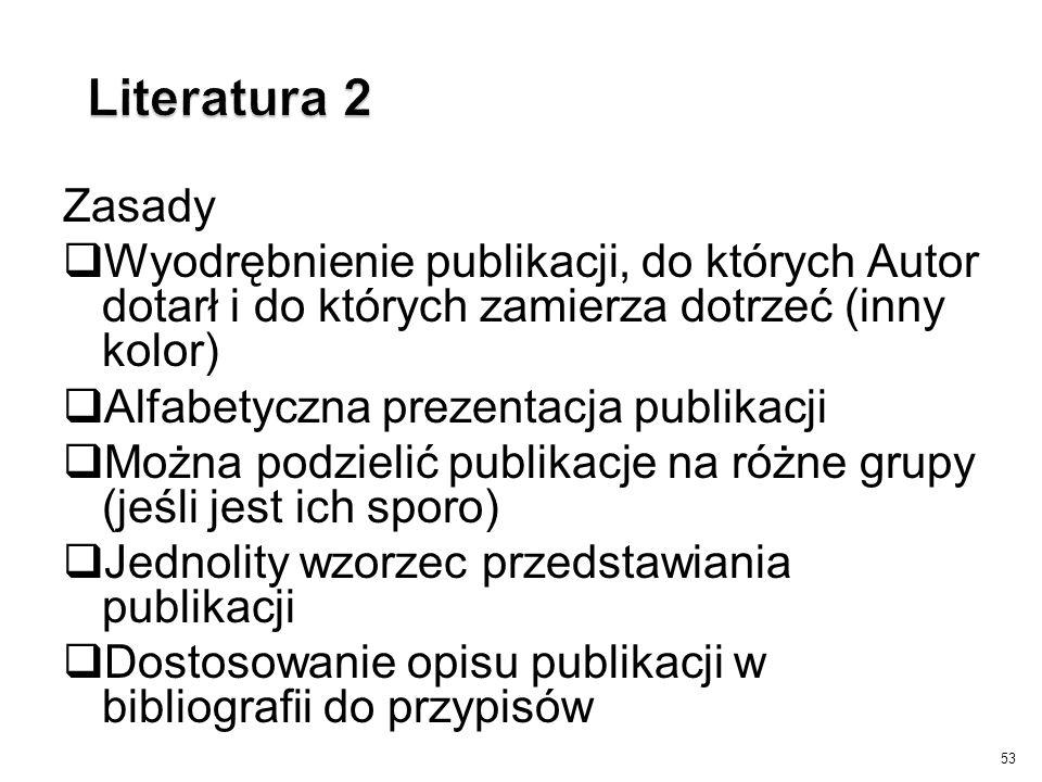 Literatura 2 Zasady. Wyodrębnienie publikacji, do których Autor dotarł i do których zamierza dotrzeć (inny kolor)