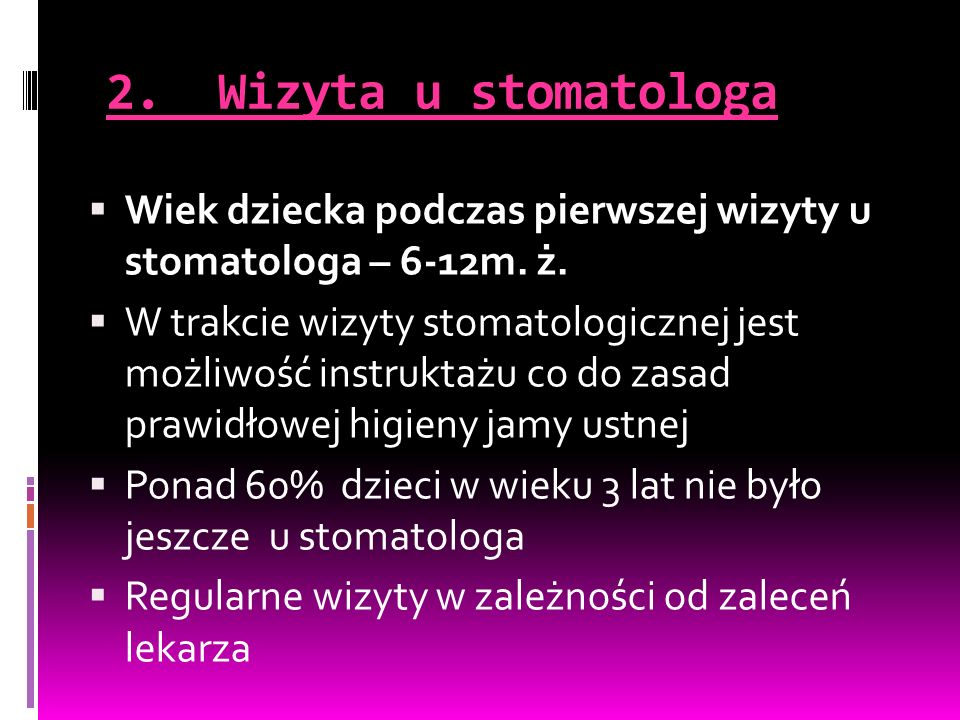 2. Wizyta u stomatologa Wiek dziecka podczas pierwszej wizyty u stomatologa – 6-12m. ż.