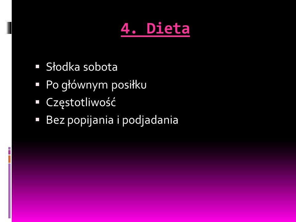 4. Dieta Słodka sobota Po głównym posiłku Częstotliwość