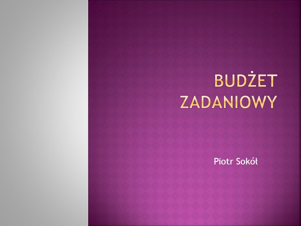 BUDŻET ZADANIOWY Piotr Sokół