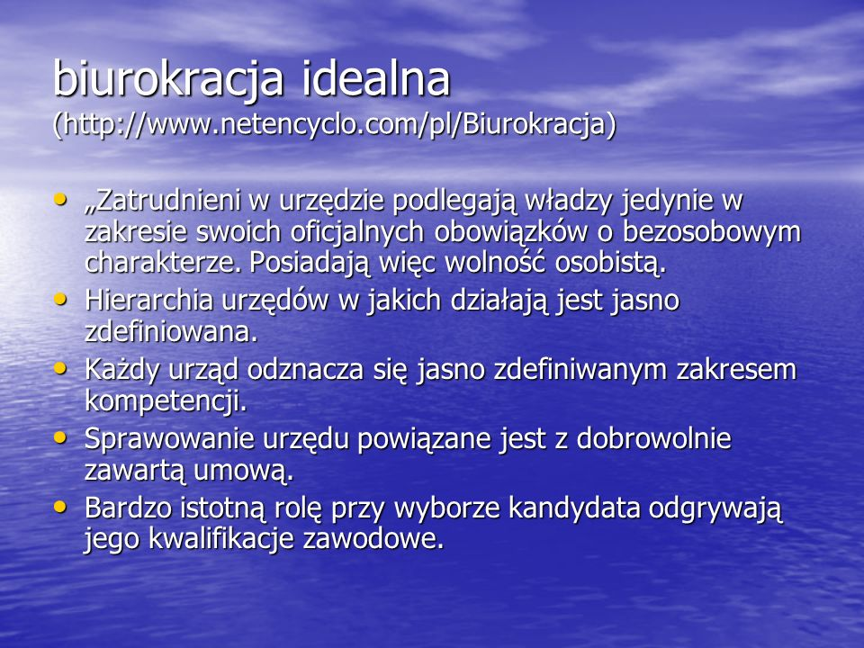 biurokracja idealna (http://www.netencyclo.com/pl/Biurokracja)