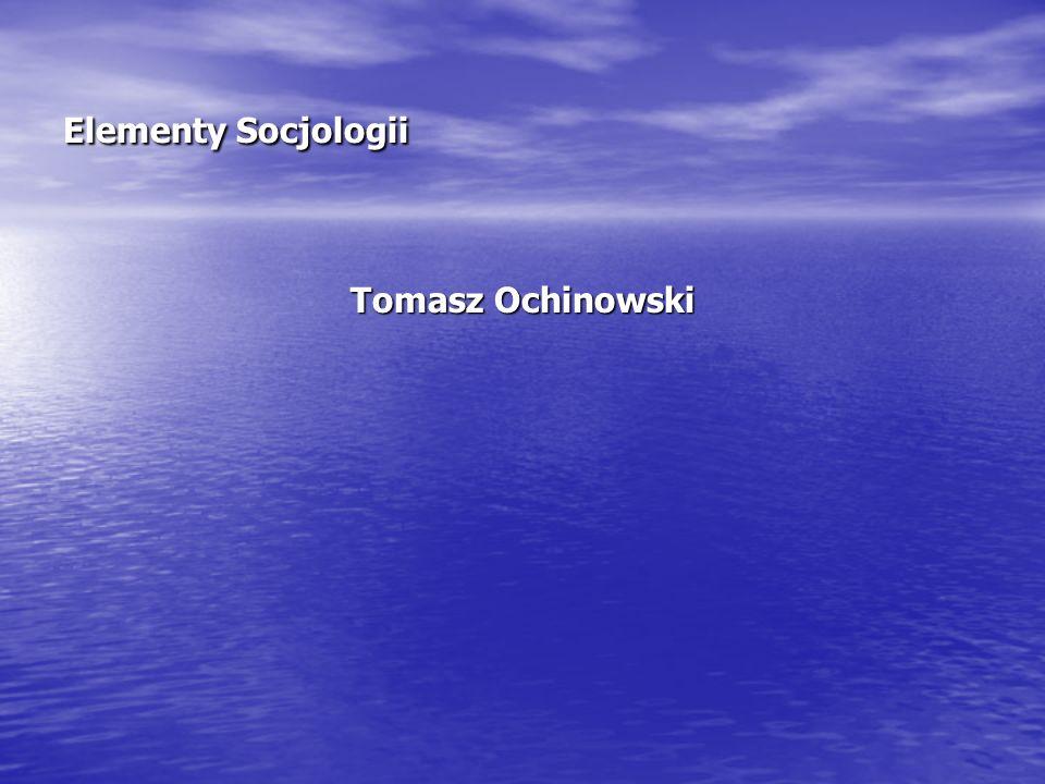 Elementy Socjologii Tomasz Ochinowski