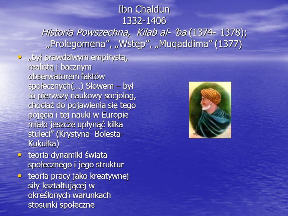 "Ibn Chaldun 1332-1406 Historia Powszechna, Kilab al- 'ba (1374- 1378); ""Prolegomena , ""Wstęp , ""Muqaddima (1377)"