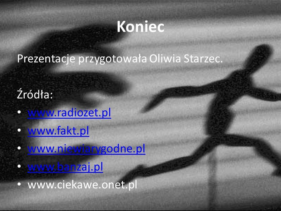 Koniec Prezentacje przygotowała Oliwia Starzec. Źródła: