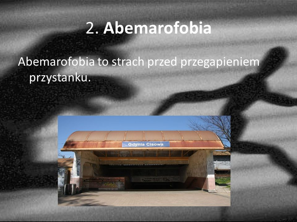 2. Abemarofobia Abemarofobia to strach przed przegapieniem przystanku.