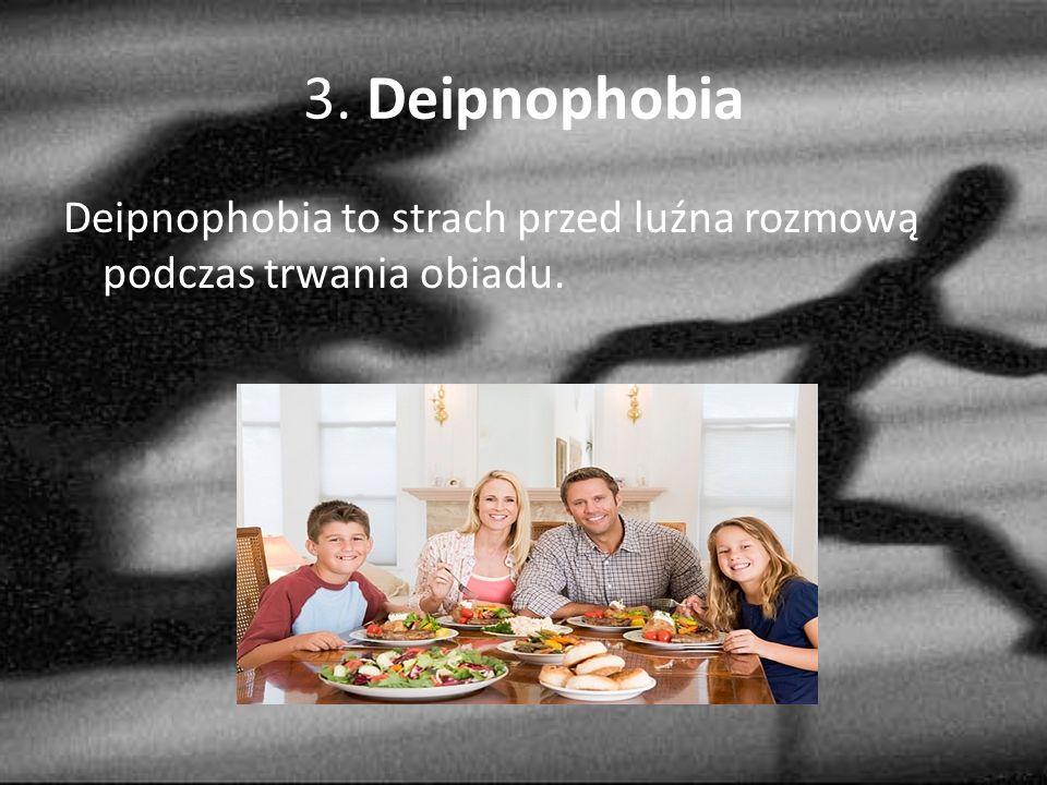 3. Deipnophobia Deipnophobia to strach przed luźna rozmową podczas trwania obiadu.