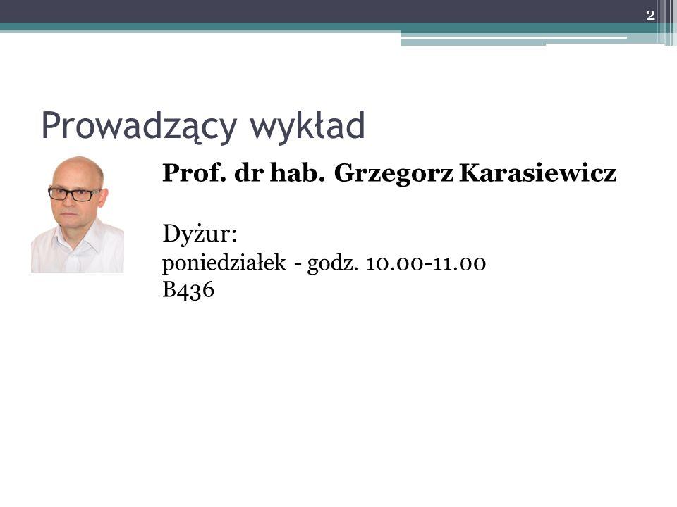 Prowadzący wykład Prof. dr hab. Grzegorz Karasiewicz Dyżur:
