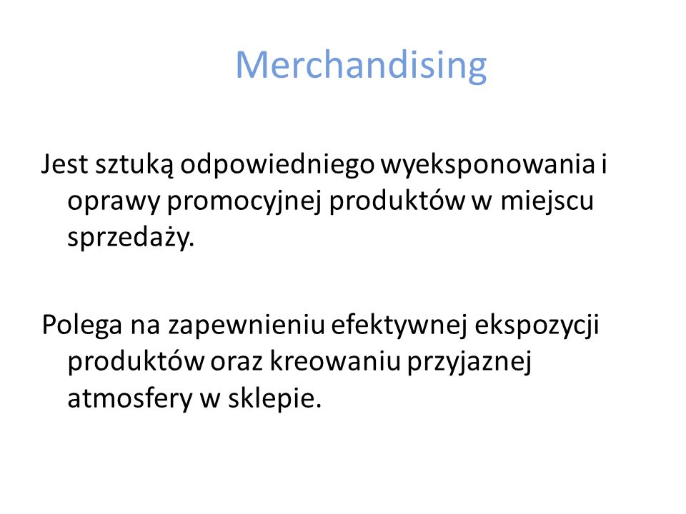 Merchandising Jest sztuką odpowiedniego wyeksponowania i oprawy promocyjnej produktów w miejscu sprzedaży.