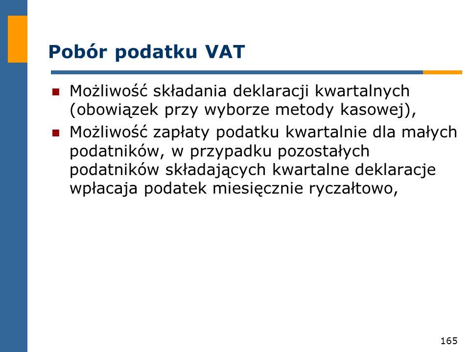 Pobór podatku VAT Możliwość składania deklaracji kwartalnych (obowiązek przy wyborze metody kasowej),