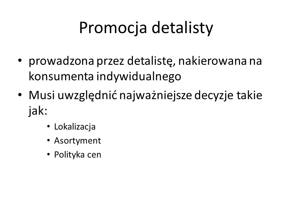 Promocja detalisty prowadzona przez detalistę, nakierowana na konsumenta indywidualnego. Musi uwzględnić najważniejsze decyzje takie jak: