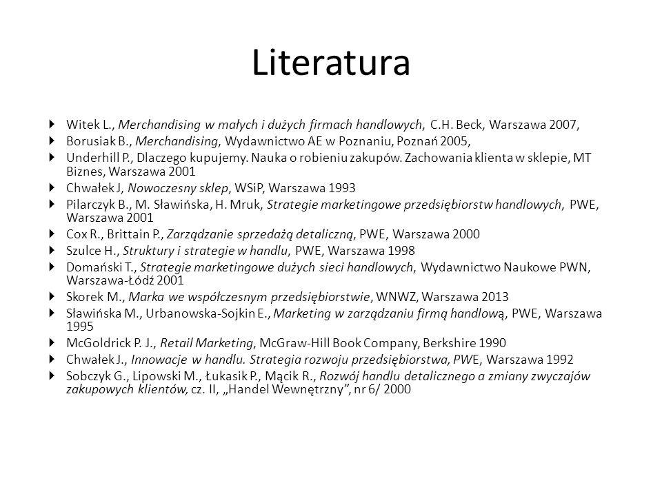 Literatura Witek L., Merchandising w małych i dużych firmach handlowych, C.H. Beck, Warszawa 2007,