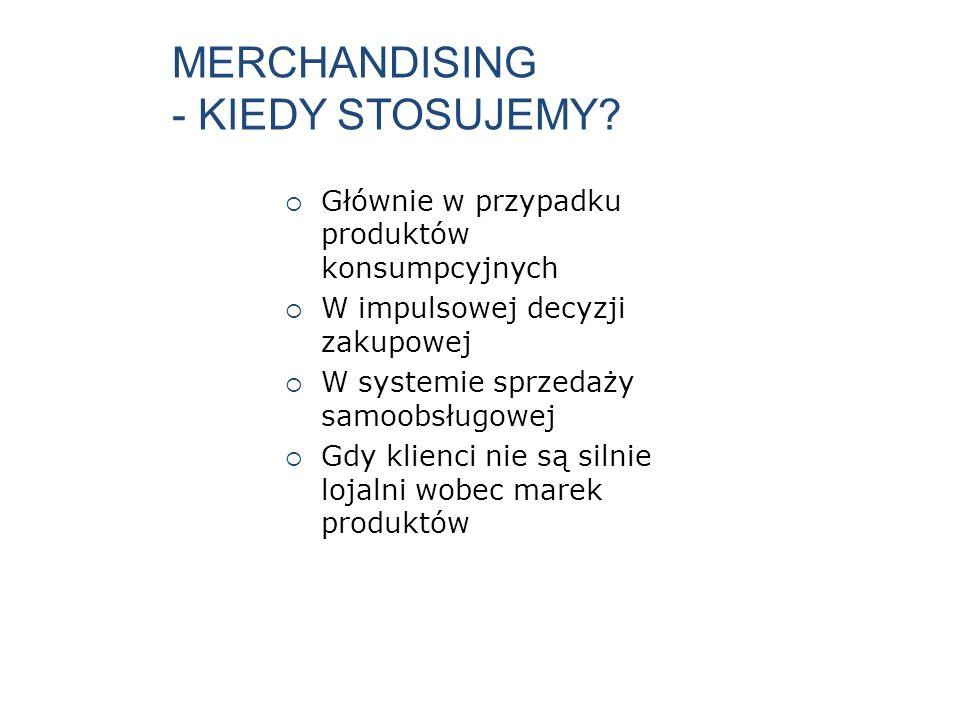 MERCHANDISING - KIEDY STOSUJEMY