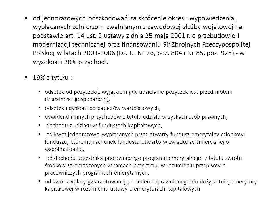 od jednorazowych odszkodowań za skrócenie okresu wypowiedzenia, wypłacanych żołnierzom zwalnianym z zawodowej służby wojskowej na podstawie art. 14 ust. 2 ustawy z dnia 25 maja 2001 r. o przebudowie i modernizacji technicznej oraz finansowaniu Sił Zbrojnych Rzeczypospolitej Polskiej w latach 2001-2006 (Dz. U. Nr 76, poz. 804 i Nr 85, poz. 925) - w wysokości 20% przychodu