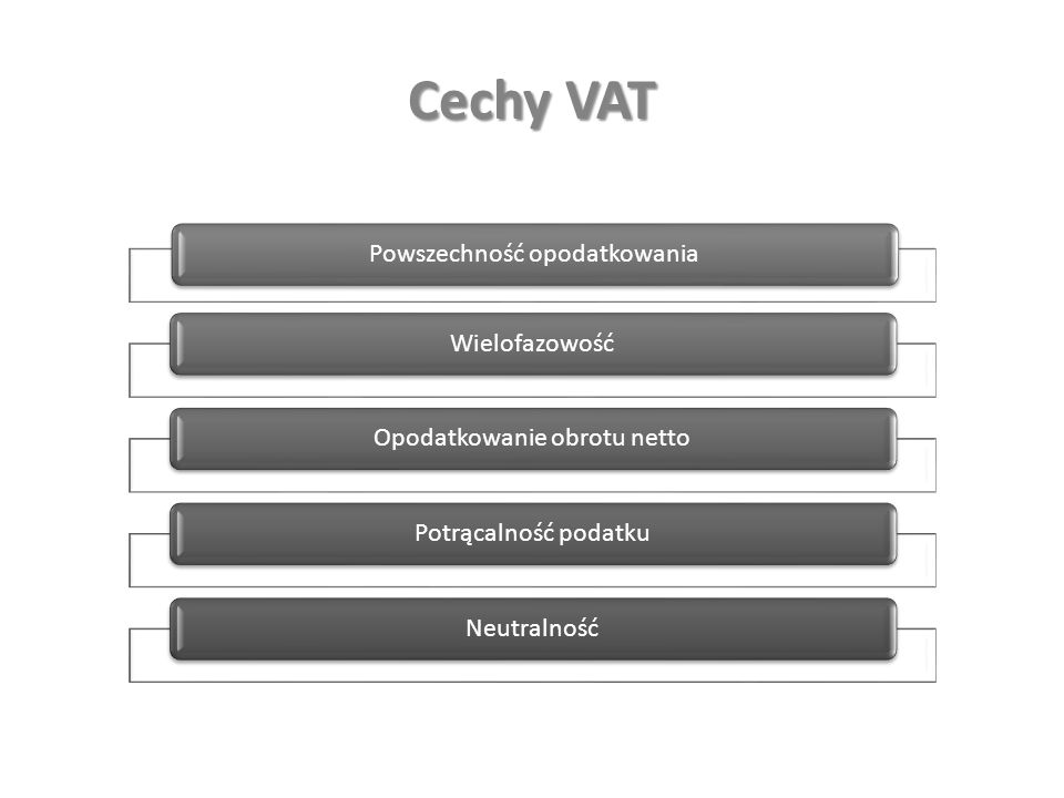 Cechy VAT Powszechność opodatkowania Wielofazowość