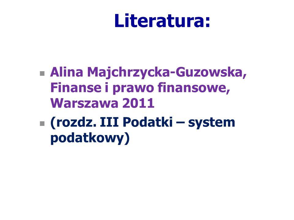 Literatura: Alina Majchrzycka-Guzowska, Finanse i prawo finansowe, Warszawa 2011.