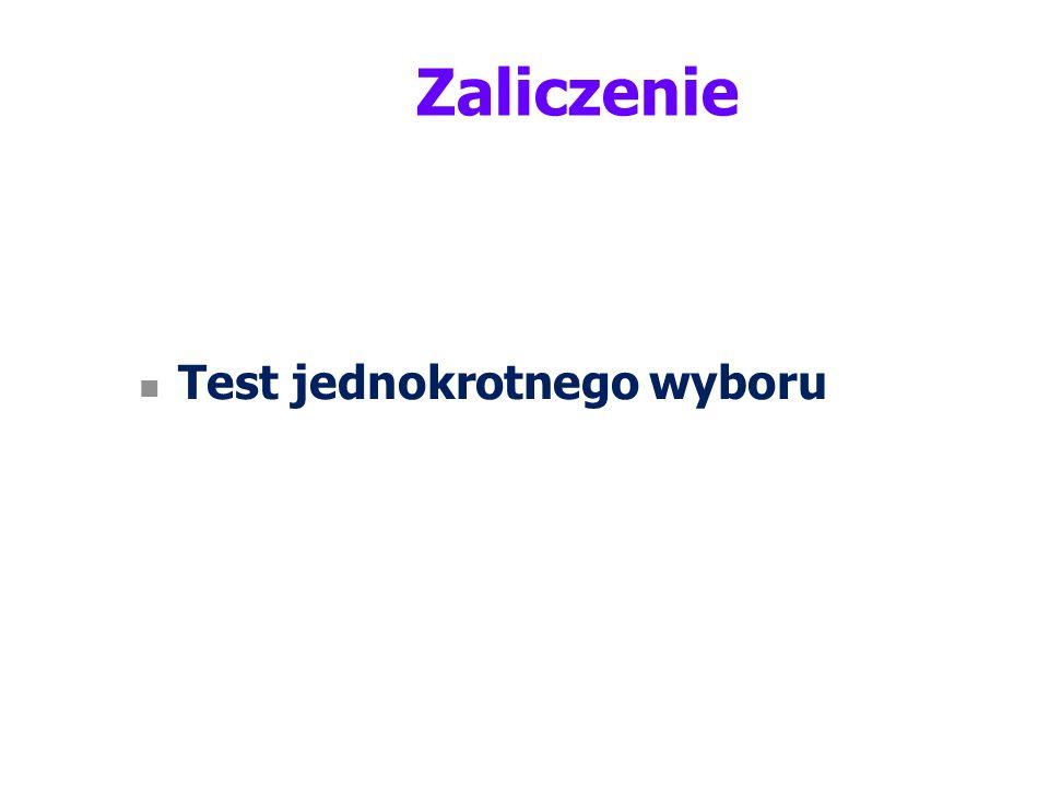 Zaliczenie Test jednokrotnego wyboru