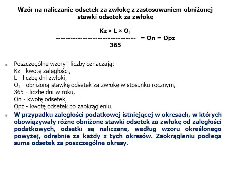 Wzór na naliczanie odsetek za zwłokę z zastosowaniem obniżonej stawki odsetek za zwłokę Kz × L × O1 -------------------------------- = On = Opz 365