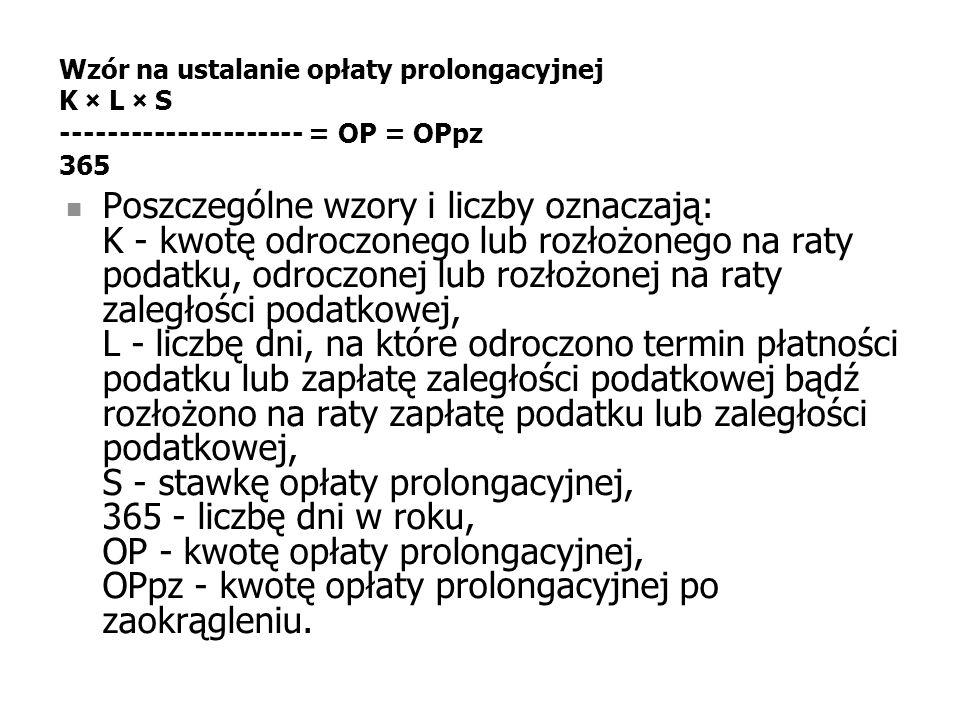 Wzór na ustalanie opłaty prolongacyjnej K × L × S --------------------- = OP = OPpz 365
