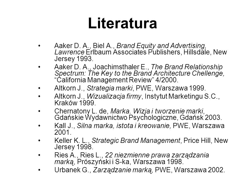 Literatura Aaker D. A., Biel A., Brand Equity and Advertising, Lawrence Erlbaum Associates Publishers, Hillsdale, New Jersey 1993.