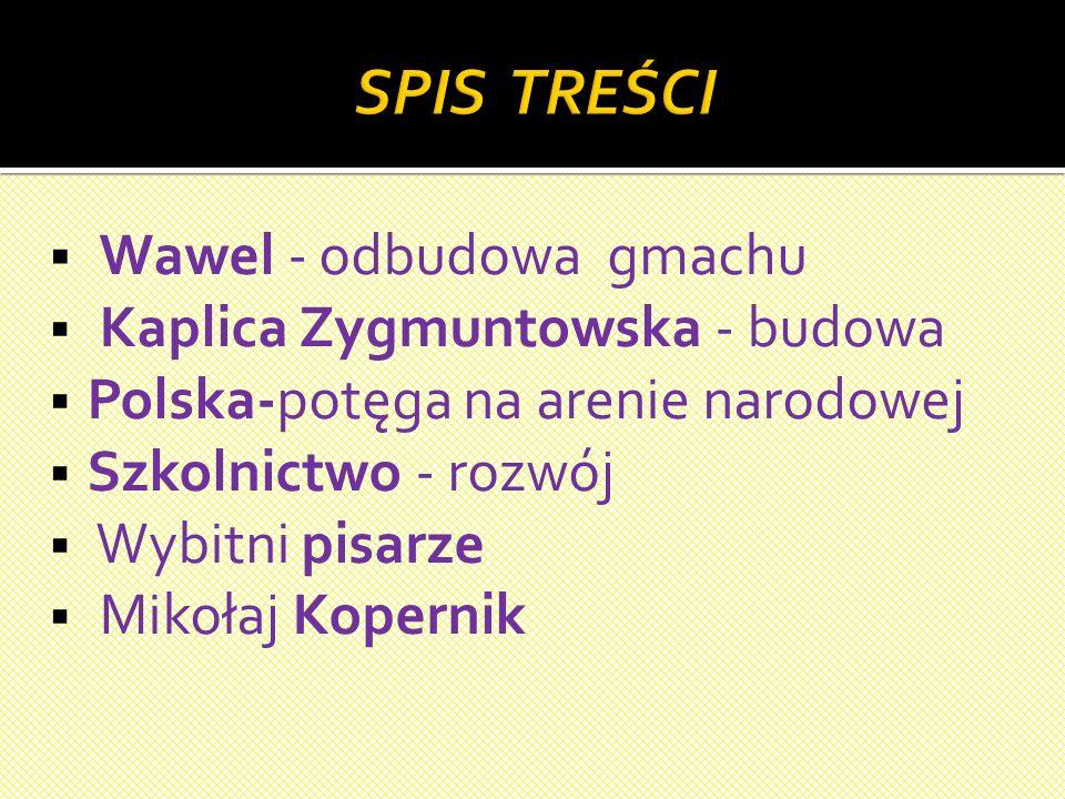 SPIS TREŚCI Wawel - odbudowa gmachu Kaplica Zygmuntowska - budowa