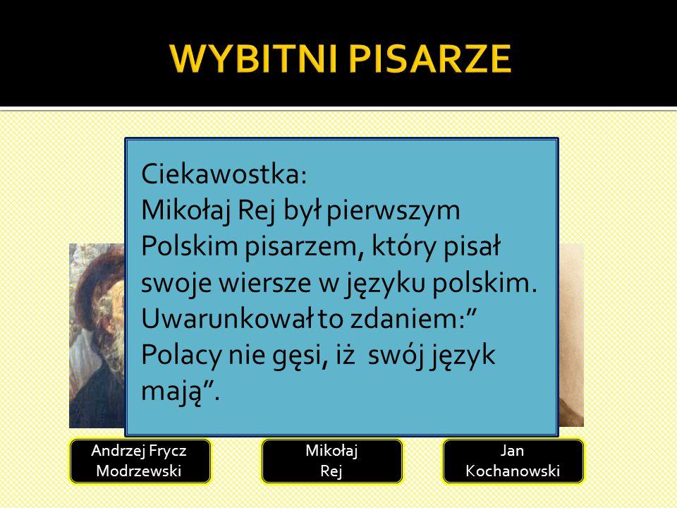 WYBITNI PISARZE W tym czasie w Polsce tworzyło wielu wybitnych pisarzy: Ciekawostka: