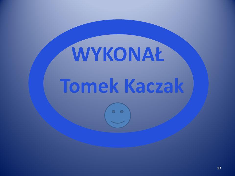 WYKONAŁ Tomek Kaczak