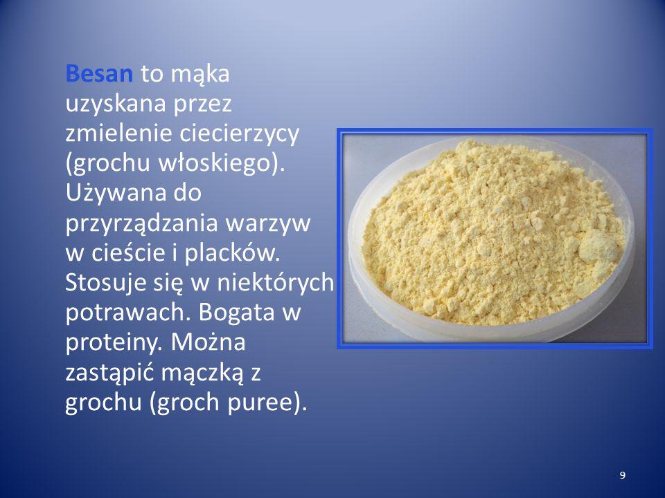 Besan to mąka uzyskana przez zmielenie ciecierzycy (grochu włoskiego)