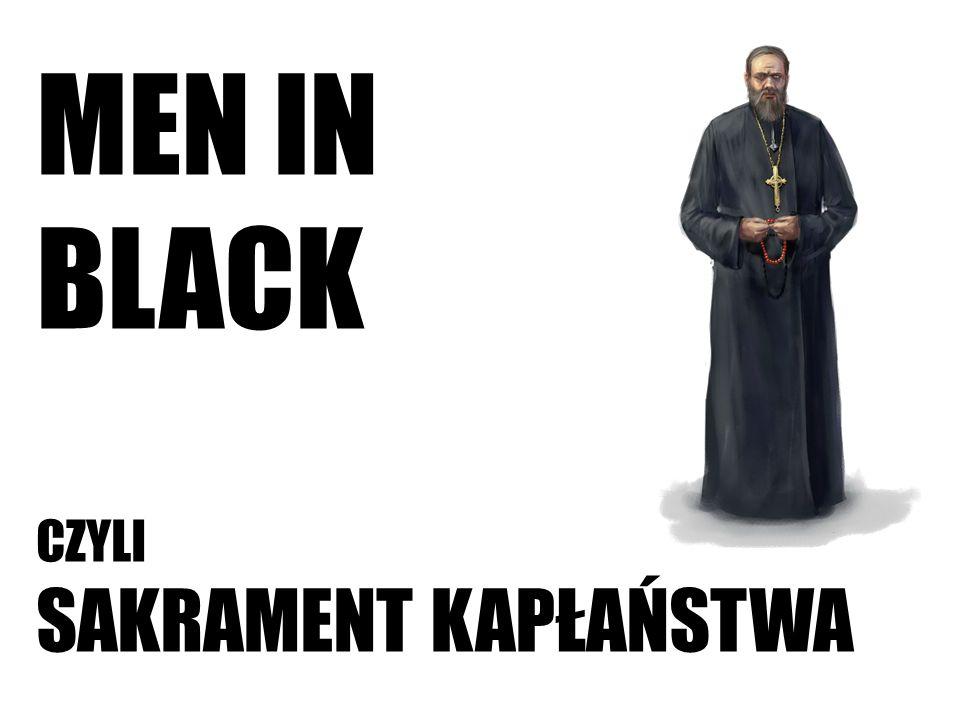 MEN IN BLACK CZYLI SAKRAMENT KAPŁAŃSTWA