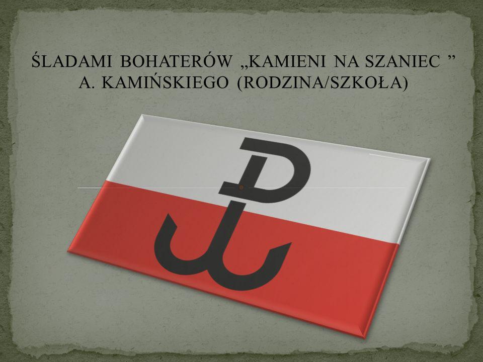 """ŚLADAMI BOHATERÓW """"KAMIENI NA SZANIEC A. KAMIŃSKIEGO (RODZINA/SZKOŁA)"""