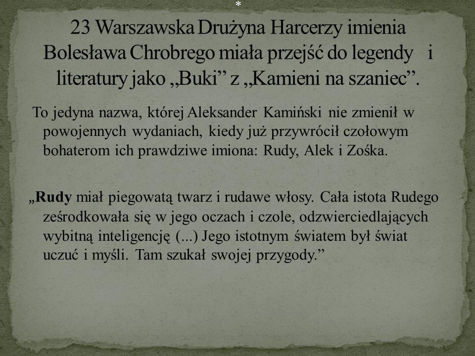 """* 23 Warszawska Drużyna Harcerzy imienia Bolesława Chrobrego miała przejść do legendy i literatury jako """"Buki z """"Kamieni na szaniec ."""
