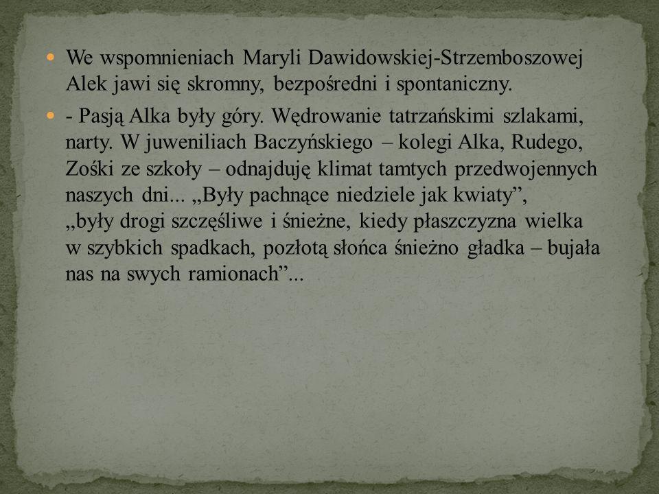We wspomnieniach Maryli Dawidowskiej-Strzemboszowej Alek jawi się skromny, bezpośredni i spontaniczny.