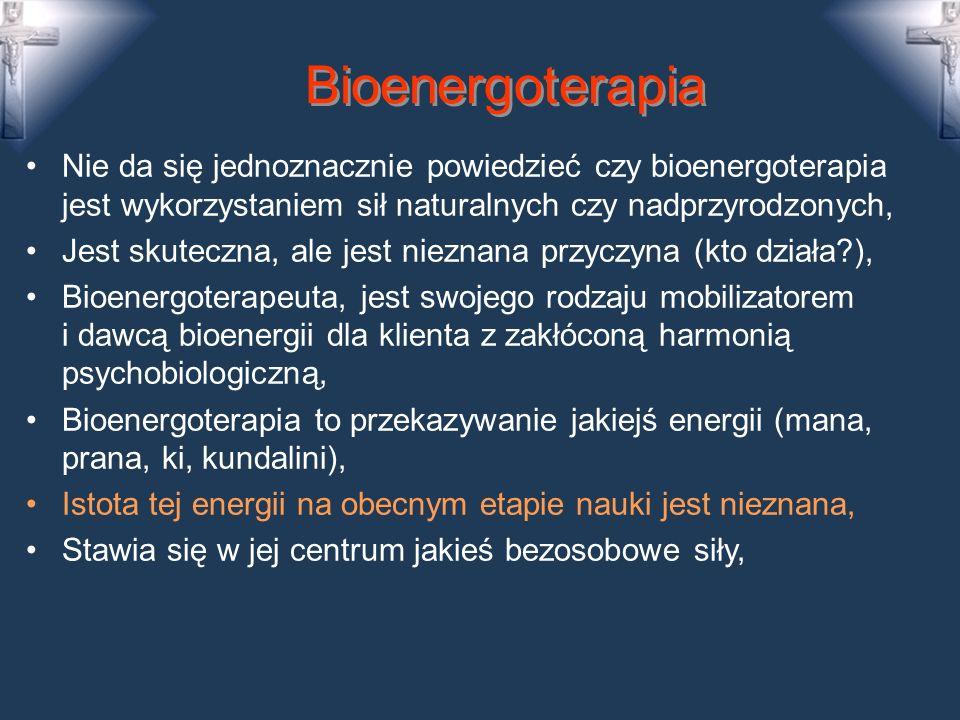Bioenergoterapia Nie da się jednoznacznie powiedzieć czy bioenergoterapia jest wykorzystaniem sił naturalnych czy nadprzyrodzonych,
