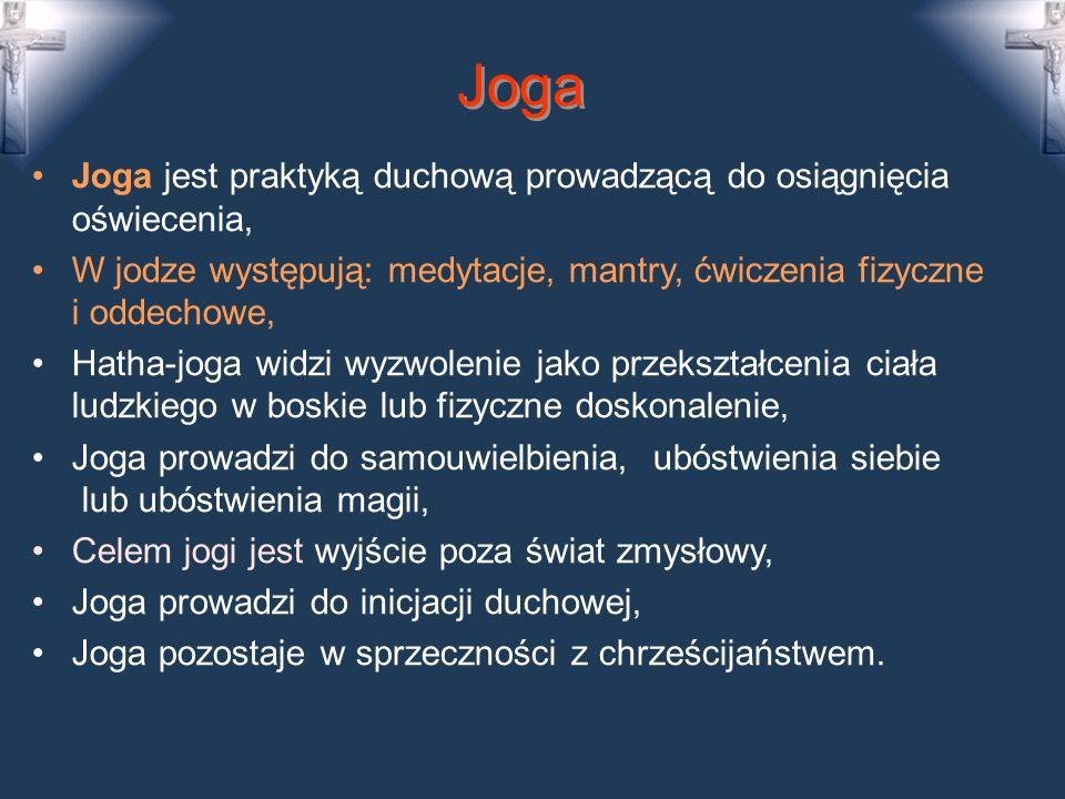 Joga Joga jest praktyką duchową prowadzącą do osiągnięcia oświecenia,
