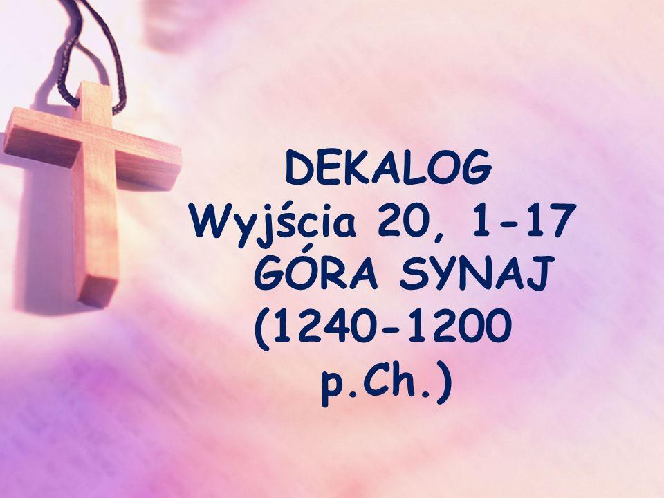 DEKALOG Wyjścia 20, 1-17 GÓRA SYNAJ (1240-1200 p.Ch.)