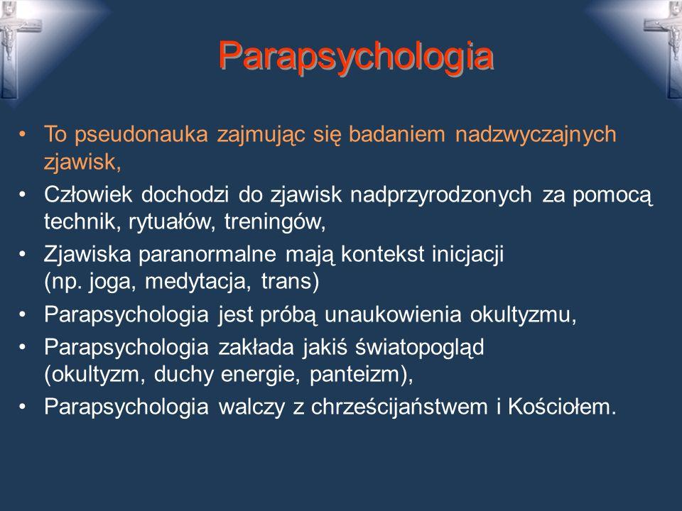 Parapsychologia To pseudonauka zajmując się badaniem nadzwyczajnych zjawisk,