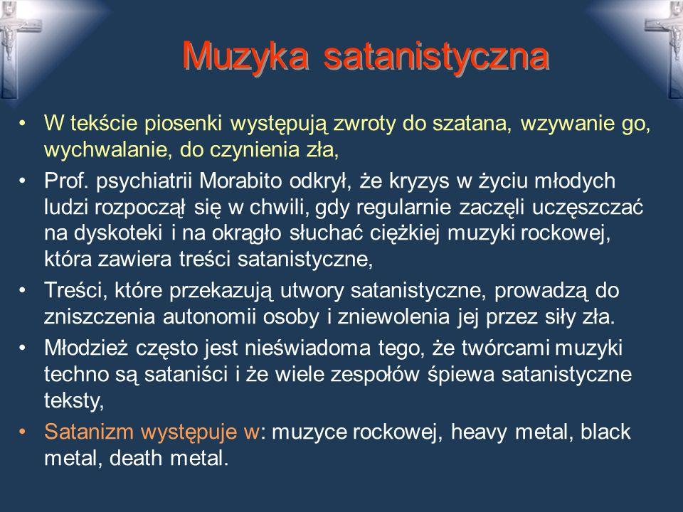 Muzyka satanistyczna W tekście piosenki występują zwroty do szatana, wzywanie go, wychwalanie, do czynienia zła,