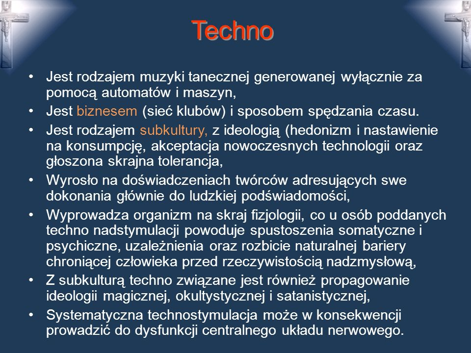 Techno Jest rodzajem muzyki tanecznej generowanej wyłącznie za pomocą automatów i maszyn, Jest biznesem (sieć klubów) i sposobem spędzania czasu.