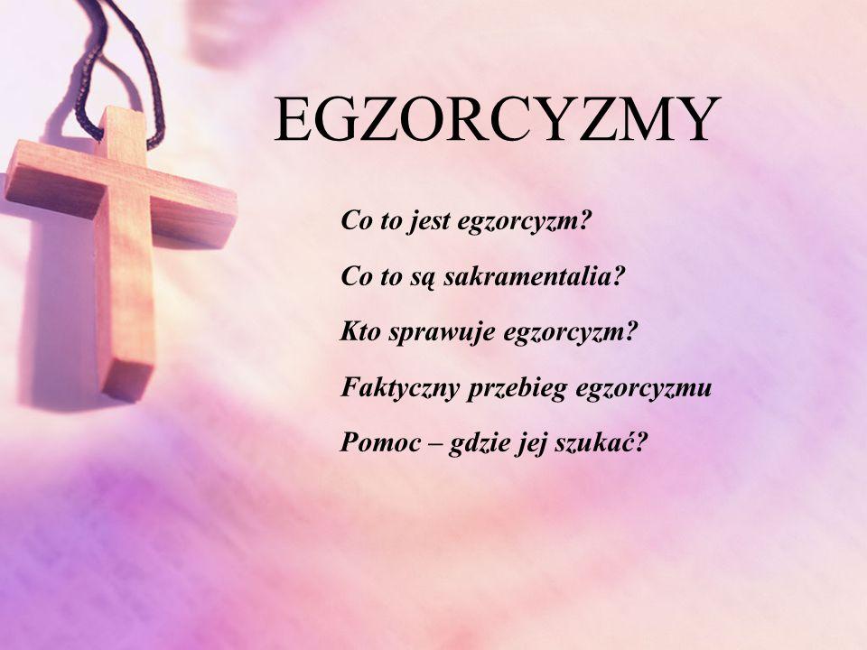 EGZORCYZMY Co to jest egzorcyzm Co to są sakramentalia