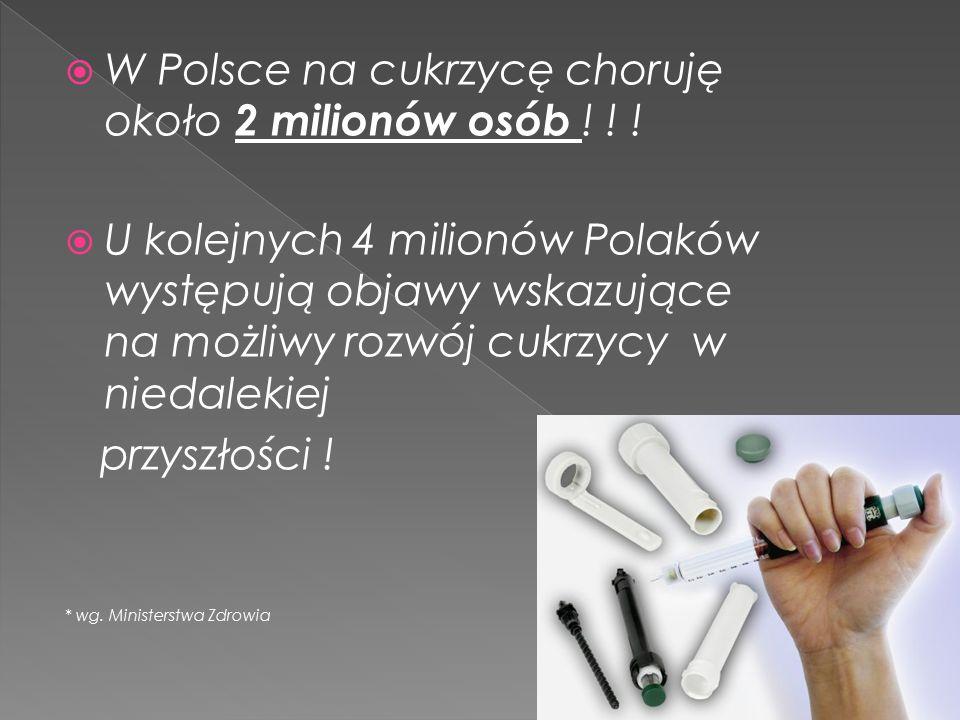 W Polsce na cukrzycę choruję około 2 milionów osób ! ! !