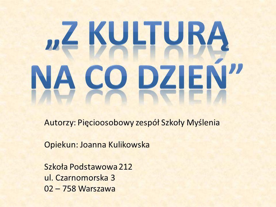 """""""z kulturą na co dzień Autorzy: Pięcioosobowy zespół Szkoły Myślenia"""