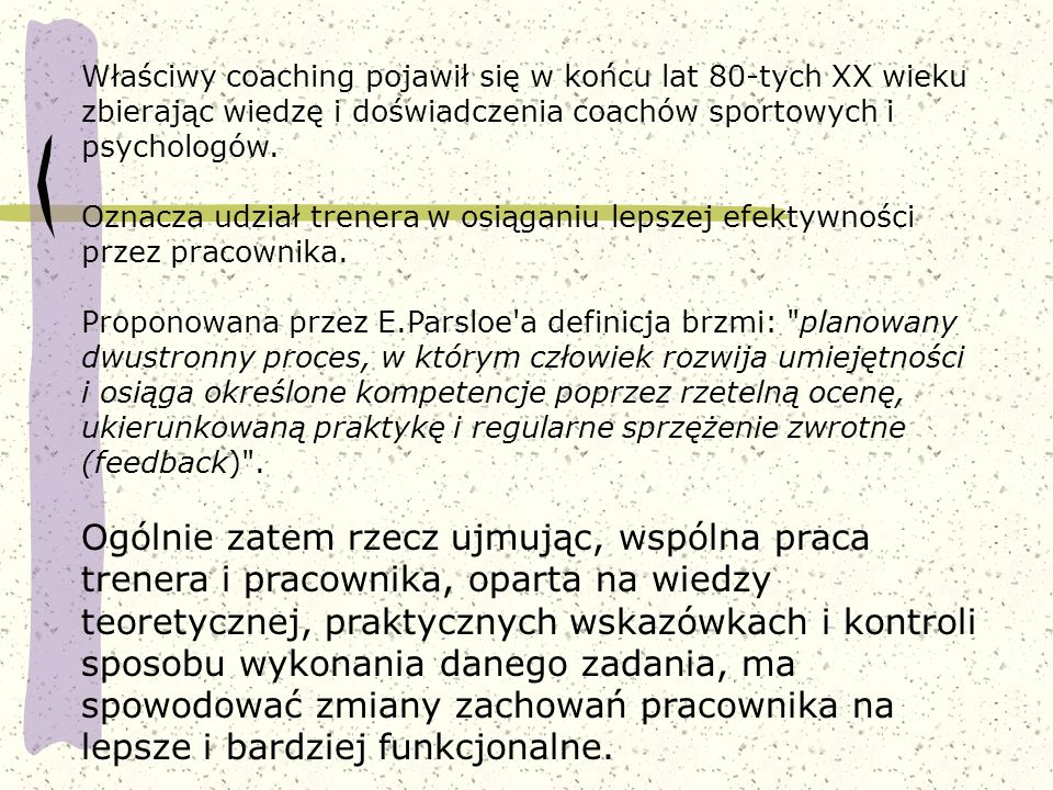 Właściwy coaching pojawił się w końcu lat 80-tych XX wieku zbierając wiedzę i doświadczenia coachów sportowych i psychologów.