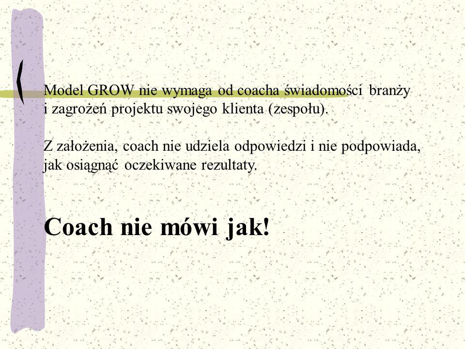 Coach nie mówi jak! Model GROW nie wymaga od coacha świadomości branży