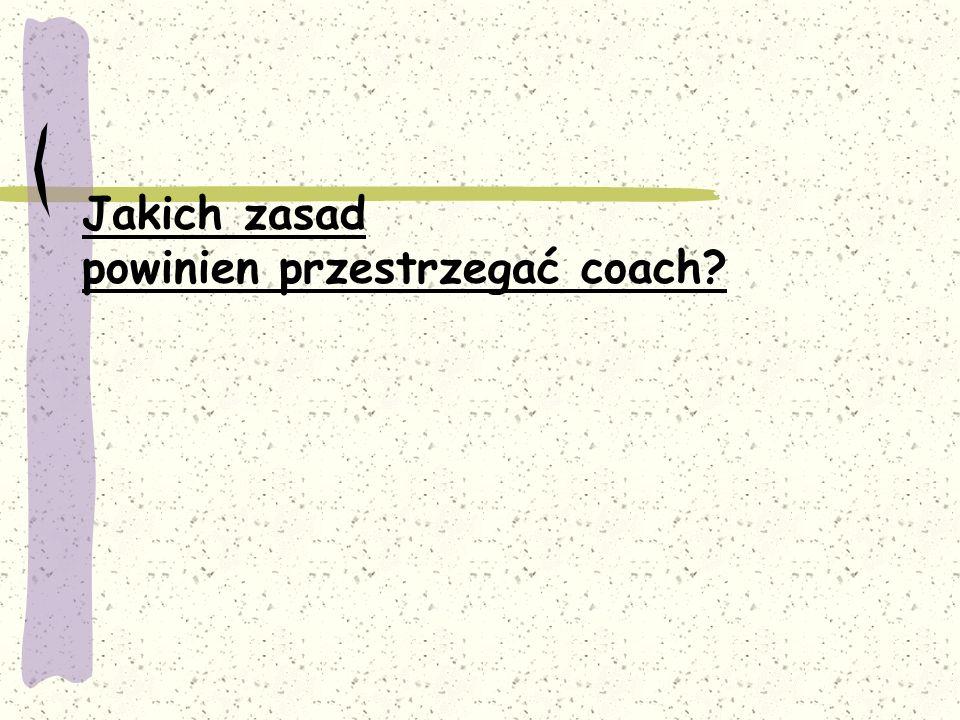 Jakich zasad powinien przestrzegać coach