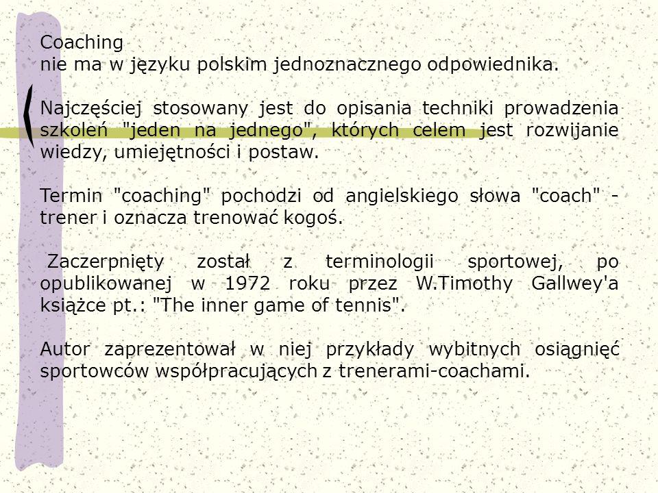Coaching nie ma w języku polskim jednoznacznego odpowiednika.