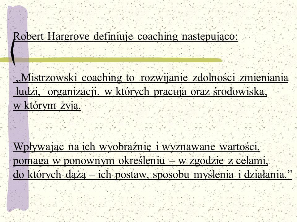 Robert Hargrove definiuje coaching następująco: